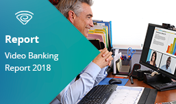Video Banking Report 2018: How to Capture and Create Value from Video Banking